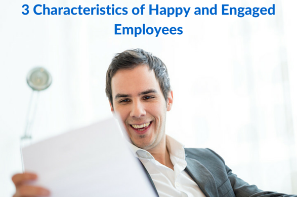 3 Characteristics of Happy and Engaged Employees