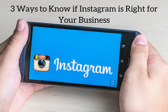 3 Ways to Know if Instagram is Right for Your Business