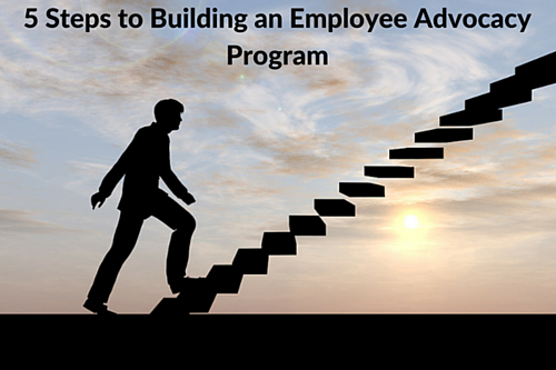 5 Steps to Building an Employee Advocacy Program