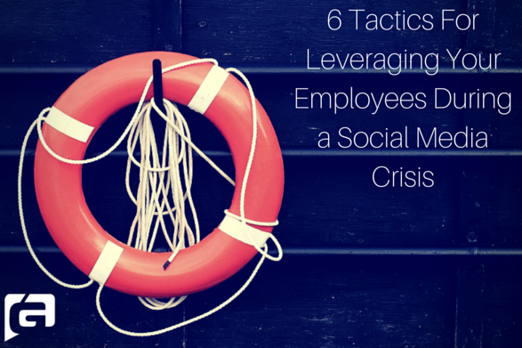 6 Tactics For Leveraging Your Employees During a Social Media Crisis