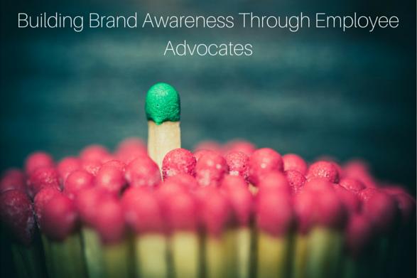 Building Brand Awareness Through Employee Advocates