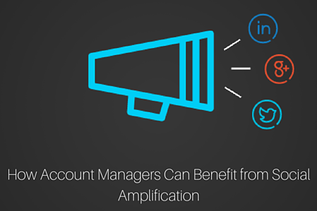 How Account Managers Can Benefit from Social Amplification (1)