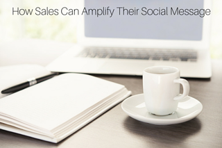 How Sales Can Amplify Their Social Message