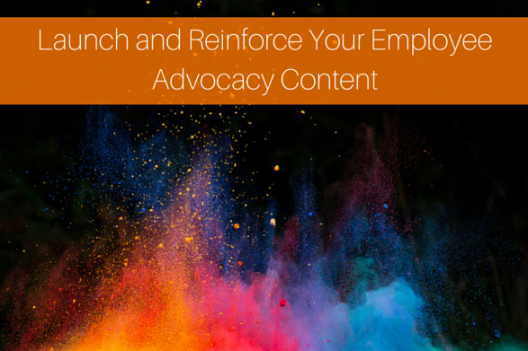 Launch and Reinforce your Employee Advocacy Content (1)