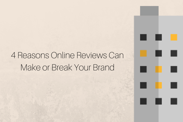 4-Reasons-Online-Reviews-Can-Make-or-Break-Your-Brand-1-1